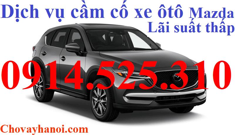 Dịch vụ cầm cố xe ô tô Mazda uy tín - Lãi suất thấp tại Hà Nội