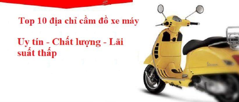 Top 10 địa chỉ cầm đò xe máy uy tín số 1 Việt Nam